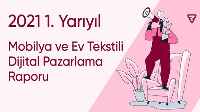 Mobilya ve Ev Tekstili web sitelerine gelen ziyaretçi sayısı 2021 ilk yarısında 200 milyonu geçti